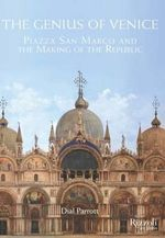 The Genius of Venice : Piazza San Marco and the Making of the Republic - Dial Parrott