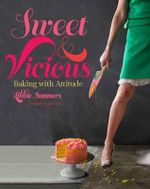 Sweet and Vicious : Baking with Attitude - Libbie Summers