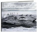 The Last Ocean : Antartica's Ross Sea Project: Saving the Most Pristine Ecosystem on Earth - John Weller