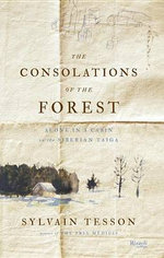 The Consolations of the Forest : Alone in a Cabin on the Siberian Taiga - Sylvain Tesson