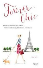 Forever Chic : French Women's Secrets for Aging with Style and Grace - Tish Jett