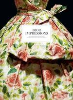 Dior Impressions : The Inspiration and Influence of Impressionism at the House of Dior - Florence Muller