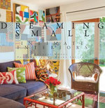 Dreaming Small : Intimate Interiors - Douglas Woods