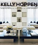 Kelly Hoppen : How to Achieve the Home of Your Dreams - Kelly Hoppen