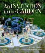 An Invitation to the Garden : Seasonal Entertaining Outdoors - Michael K. Devine