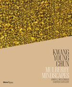 Kwang Young Chun : Mulberry Mindscapes - Carter Ratcliff