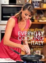 Everyday Cooking from Italy : 400 Quick and Easy Recipes - Benedetta Parodi