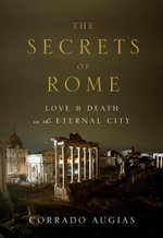 The Secrets of Rome : Love and Death in the Eternal City - Corrado Augias
