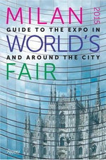 Milan 2015 World's Fair : Guide to the Expo in and Around the City - Rizzoli