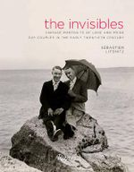 The Invisibles : Vintage Portraits of Love and Pride Gay Couples in the Early Twentieth Century - Sebastien Lifshitz