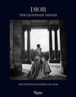 Dior the Legendary Images : Great Photographers and Dior - Florence Muller