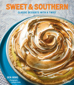 Sweet and Southern : Classic Desserts with a Twist - Ben Mims