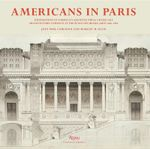 Americans in Paris : Foundations of America's Architectural Gilded Age - Jean Paul Carlhian