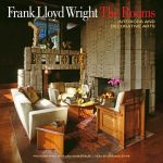 Frank Lloyd Wright: The Rooms : Interiors and Decorative Arts - Margo Stipe