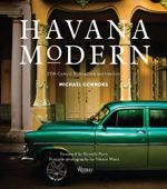 Havana Modern : Twentieth-Century Architecture and Interiors - Michael Connors