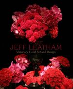 Jeff Leatham : Visionary Floral Art and Design - Jeff  Leatham