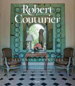 Robert Couturier : Designing Paradises - Robert Couturier