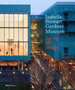 The Isabella Stewart Gardner Museum : Daring by Design - Anne Hawley