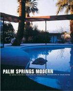 Palm Springs Modern : Houses in the California Desert - Adele C. Ygelman