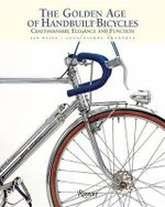 The Golden Age of Handbuilt Bicycles : Craftsmanship, Elegance, and Function - Jan Heine