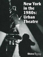 New York in the 1980's : Urban Theater - Michael Auping