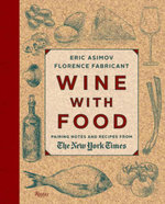 Wine With Food : Pairing Notes and Recipes from the New York Times - Eric Asimov