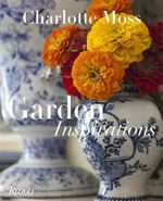 Charlotte Moss : Garden Inspirations - Charlotte Moss