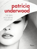 Patricia Underwood : The Allure of Hats - Jeffrey Banks
