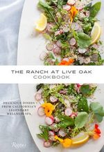 The Ranch at Live Oak Cookbook : Delicious Dishes from California's Legendary Spa Retreat - Sue Glasscock