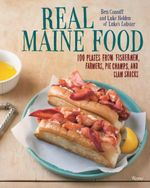 Real Maine Food : 100 Plates from Fishermen, Foragers, Pie Champs, and Clam Shacks - Ben Conniff
