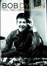 Bob Dylan : NYC 1961-1964 - Ted Russell