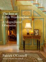The Inn at Little Washington : A Magnificent Obsession - Patrick O'Connell