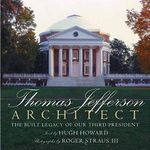 Thomas Jefferson: Architect : The Built Legacy of Our Third President - Hugh Hoard