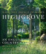 Highgrove : An English Country Garden - Hrh the Prince of Wales