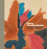 Helen Frankenthaler : Composing with Color Paintings 1962-1963 - Elizabeth Smith