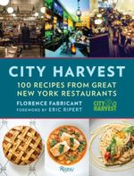 City Harvest : 100 Recipes from New York's Best Restaurants - Florence Fabricant