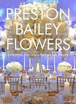 Preston Bailey Flowers : Centerpieces, Place Setting, Ceremonies, and Parties - Preston Bailey