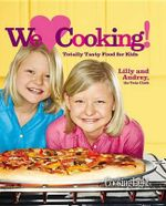 Cooking Light We [Heart] Cooking! : Totally Tasty Food for Kids - Audrey & Lilly  Andrews