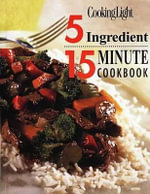 Cooking Light 5 Ingredient 15 Minute Cookbook : Cooking Light