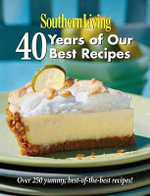Southern Living: 40 Years of Our Best Recipes : Over 250 Great-Tasting, Tried-And-True Southern Recipes - Of Southern Living Magazine Editors
