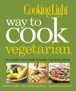 Cooking Light : Way to Cook Vegetarian