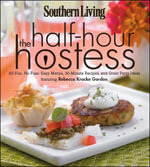 Southern Living the Half-Hour Hostess : All Fun, No Fuss: Easy Menus, 30-Minute Recipes, and Great Party Ideas - Southern Living Magazine