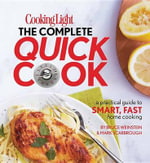 Cooking Light the Complete Quick Cook : A Practical Guide to Smart, Fast Home Cooking - Bruce Weinstein