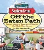 Southern Living Off the Eaten Path : Favorite Southern Dives and 150 Recipes That Made Them Famous - Morgan Murphy