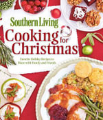 Southern Living Cooking for Christmas : Favorite Holiday Recipes to Share with Family and Friends - Southern Living