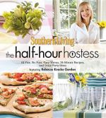 The Half-Hour Hostess : All Fun, No Fuss, Easy Recipes, Menus, and Ideas - Southern Living Magazine