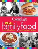 Cooking Light Real Family Food : Simple & Easy Recipes Your Whole Family Will Love - Amanda Haas