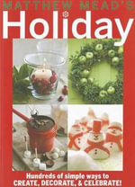 Matthew Mead's Holiday : Hundreds of Simple Ways to Create, Decorate, & Celebrate! - Matthew Mead