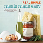 Real Simple Meals Made Easy : Quick and Delicious Recipes for Every Night of the Week - Simple Real