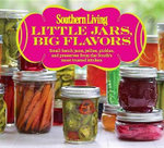 Little Jars, Big Flavors : Small-Batch Jams, Jellies, Pickles, and Preserves from the South's Most Trusted Kitchen - Southern Living